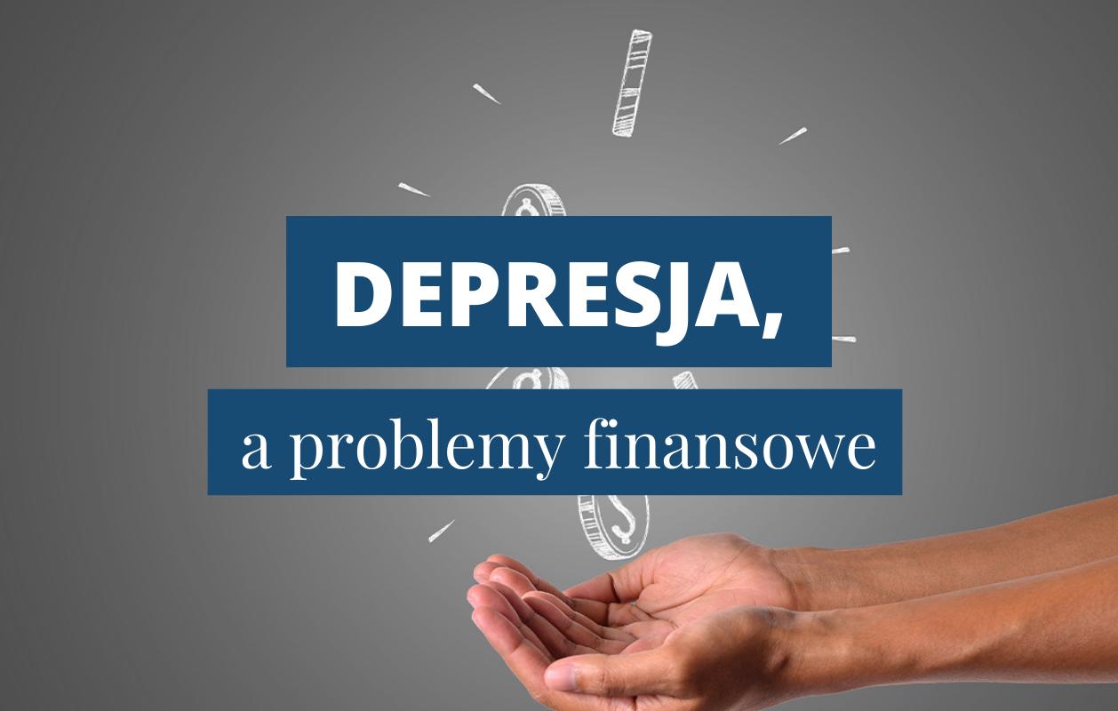 Napis na zdjęciu: Depresja, a problemy finansowe
